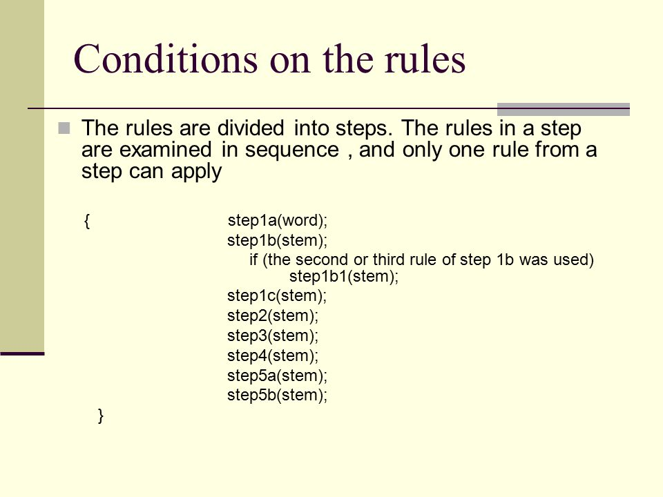 Conditions on the rules The rules are divided into steps. The rules in a step are examined in sequence, and only one rule from a step can apply { step
