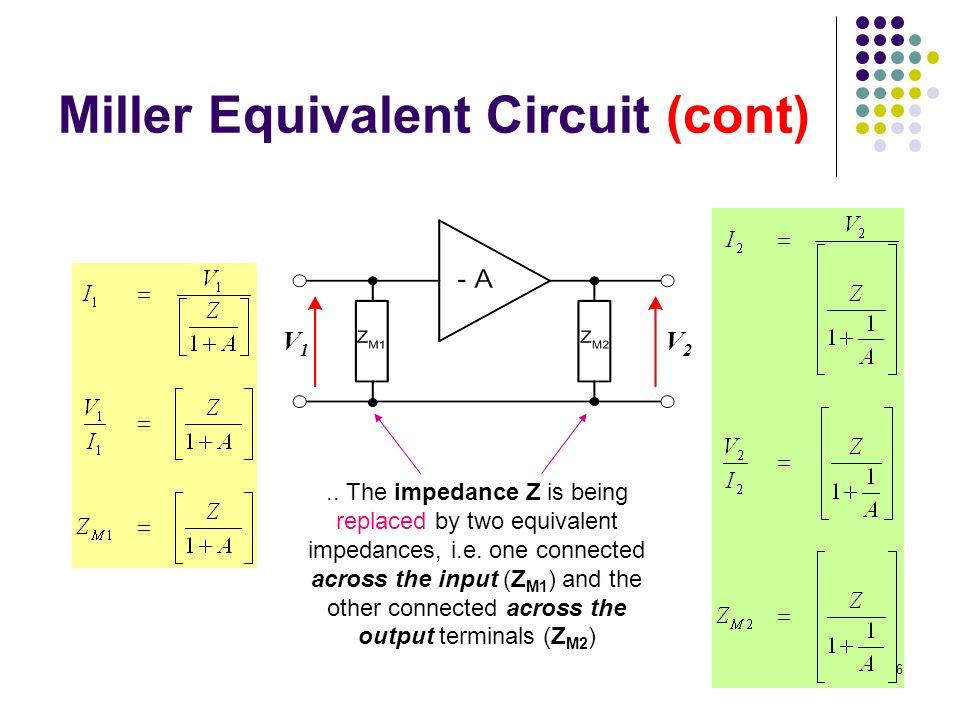 V1V1 V2V2 Miller Equivalent Circuit (cont)..
