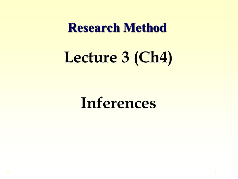 1 Research Method Lecture 3 (Ch4) Inferences ©