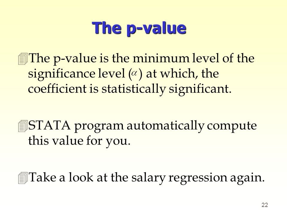 The p-value 4The p-value is the minimum level of the significance level ( ) at which, the coefficient is statistically significant. 4STATA program aut