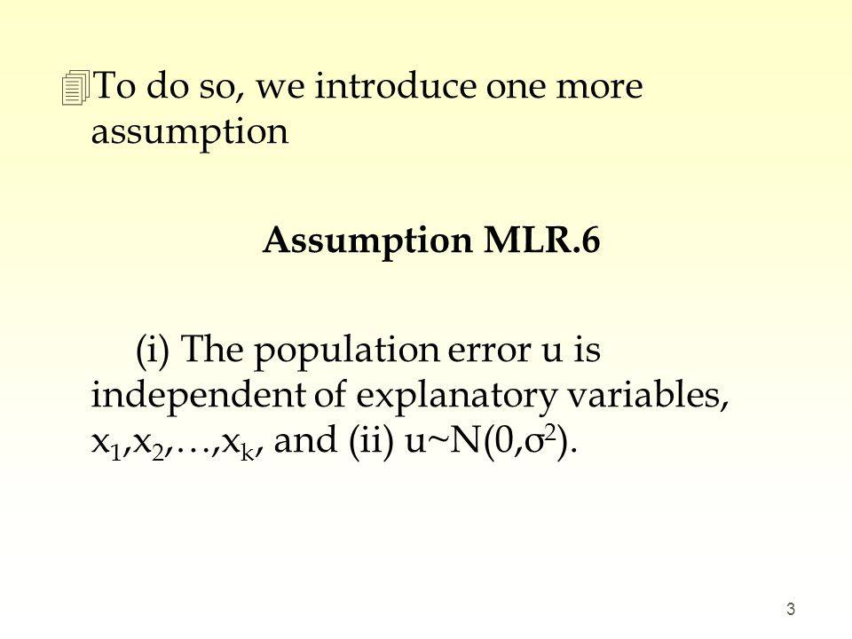 4To do so, we introduce one more assumption Assumption MLR.6 (i) The population error u is independent of explanatory variables, x 1,x 2,…,x k, and (i