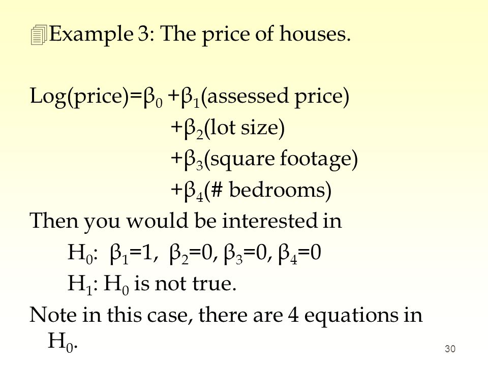 4Example 3: The price of houses. Log(price)=β 0 +β 1 (assessed price) +β 2 (lot size) +β 3 (square footage) +β 4 (# bedrooms) Then you would be intere