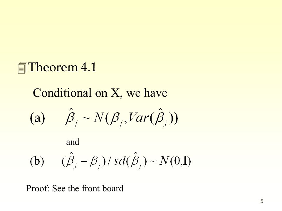 4Theorem 4.1 5 and Proof: See the front board Conditional on X, we have