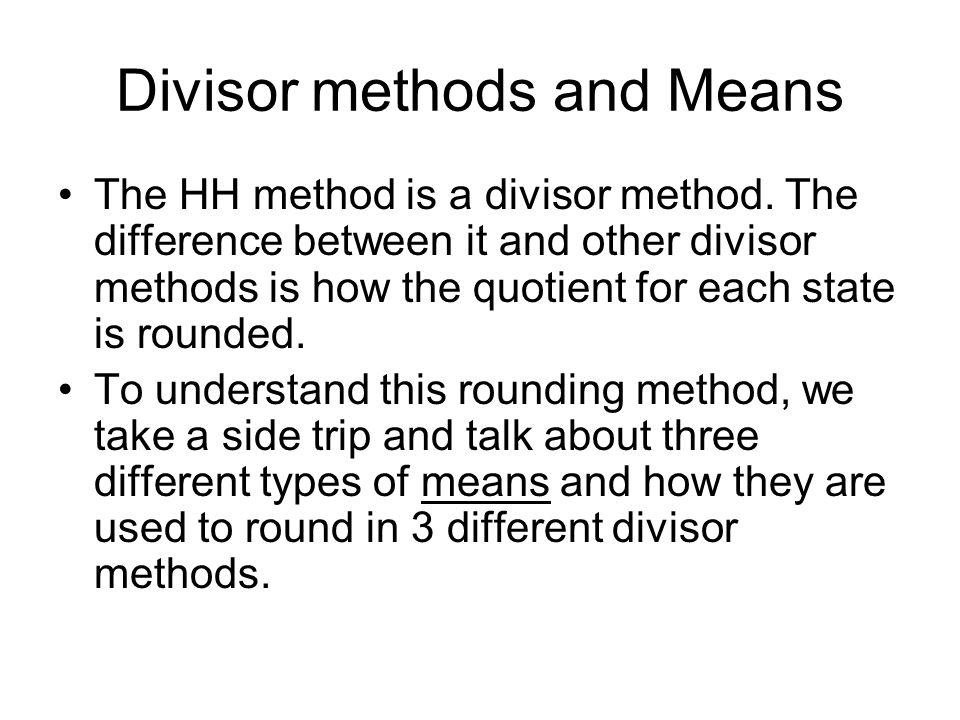 Divisor methods and Means The HH method is a divisor method.