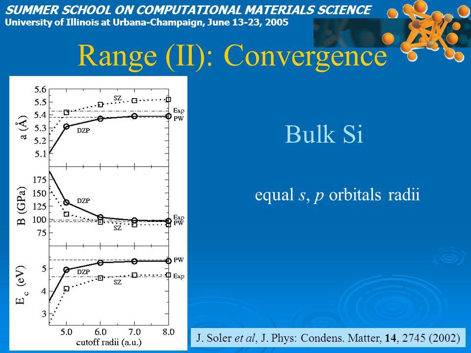 J. Soler et al, J. Phys: Condens. Matter, 14, 2745 (2002) equal s, p orbitals radii SUMMER SCHOOL ON COMPUTATIONAL MATERIALS SCIENCE University of Ill
