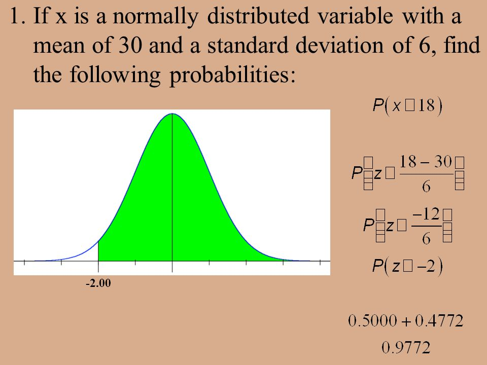 1.If x is a normally distributed variable with a mean of 30 and a standard deviation of 6, find the following probabilities: -2.00