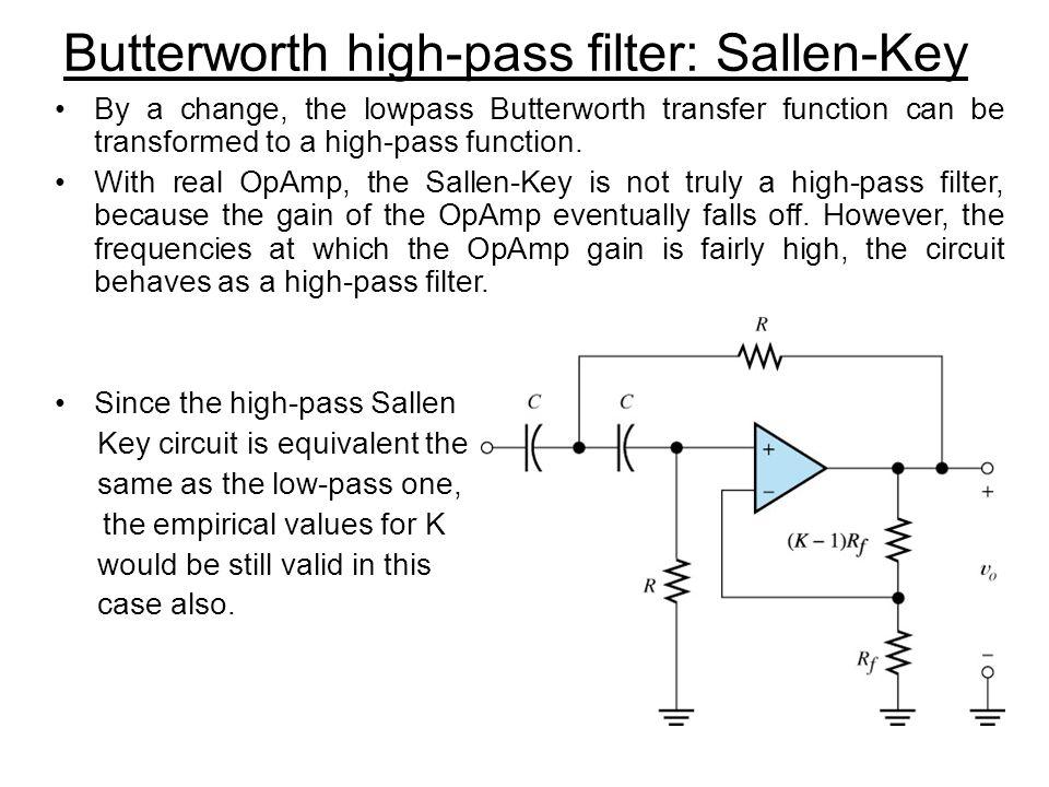 Butterworth high-pass filter: Sallen-Key By a change, the lowpass Butterworth transfer function can be transformed to a high-pass function. With real