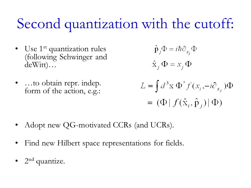 Second quantization with the cutoff: Use 1 st quantization rules (following Schwinger and deWitt)… …to obtain repr.
