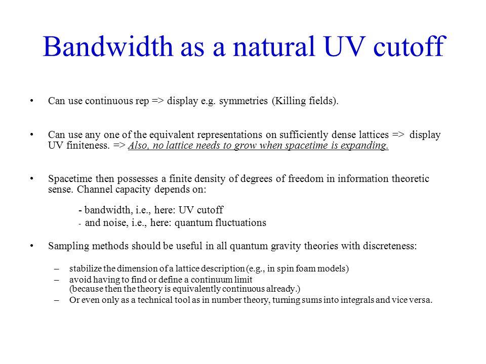 Bandwidth as a natural UV cutoff Can use continuous rep => display e.g.