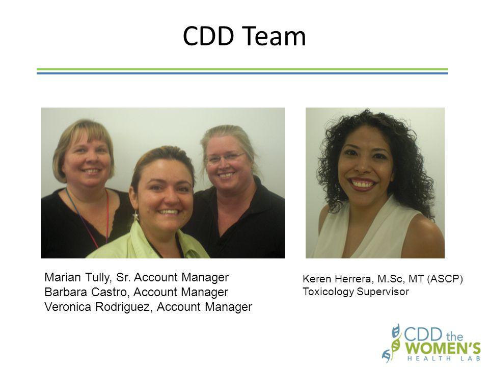 Keren Herrera, M.Sc, MT (ASCP) Toxicology Supervisor CDD Team Marian Tully, Sr. Account Manager Barbara Castro, Account Manager Veronica Rodriguez, Ac