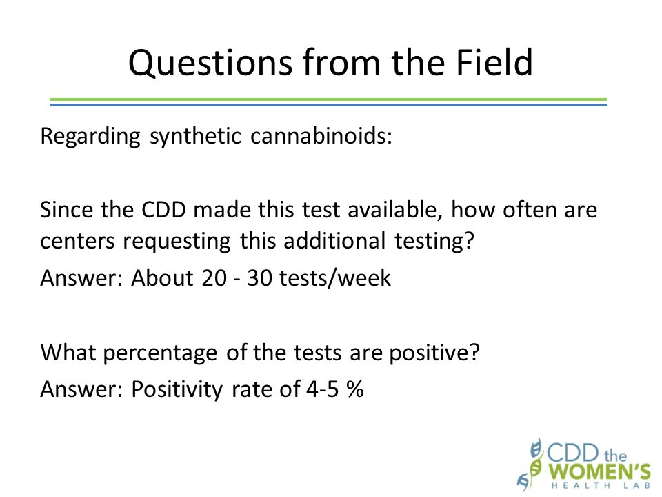 Questions from the Field Regarding synthetic cannabinoids: Since the CDD made this test available, how often are centers requesting this additional testing.