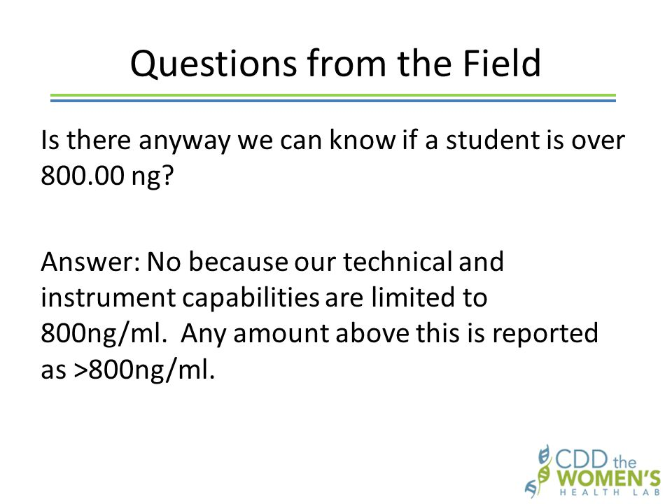 Questions from the Field Is there anyway we can know if a student is over 800.00 ng.