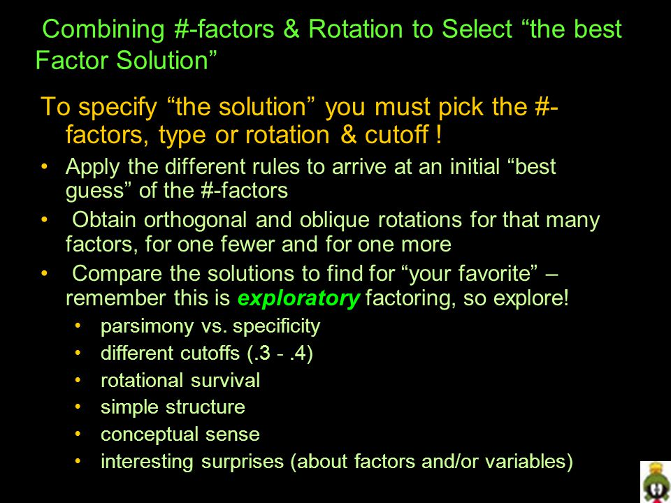Combining #-factors & Rotation to Select the best Factor Solution To specify the solution you must pick the #- factors, type or rotation & cutoff .
