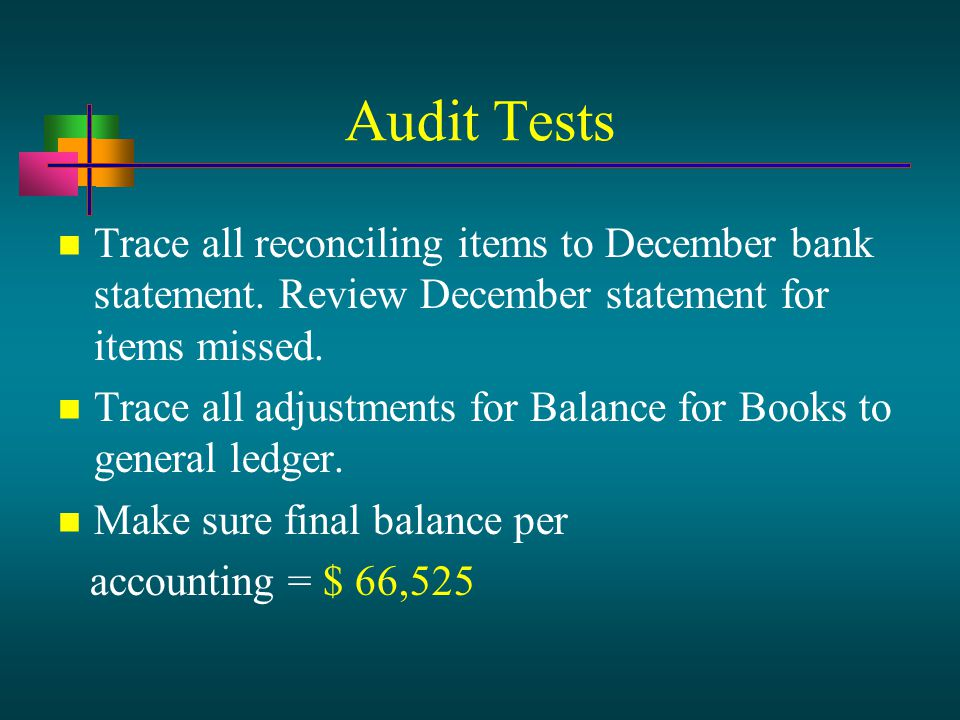 Audit Tests Trace all reconciling items to December bank statement.