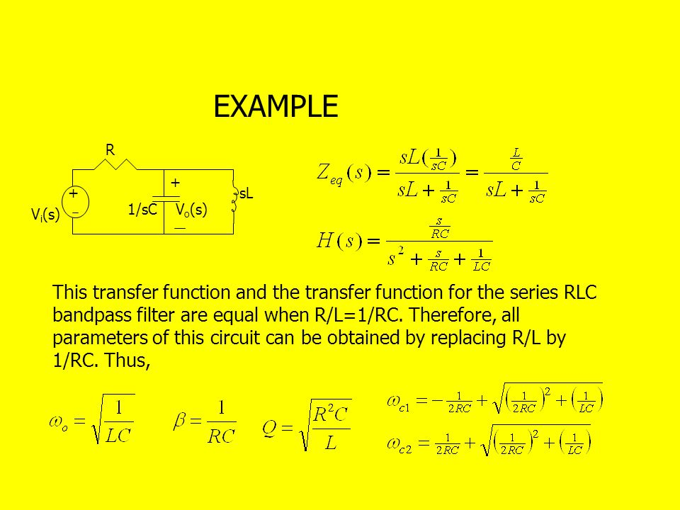 + V o (s) + 1/sC R V i (s) sL EXAMPLE This transfer function and the transfer function for the series RLC bandpass filter are equal when R/L=1/RC.