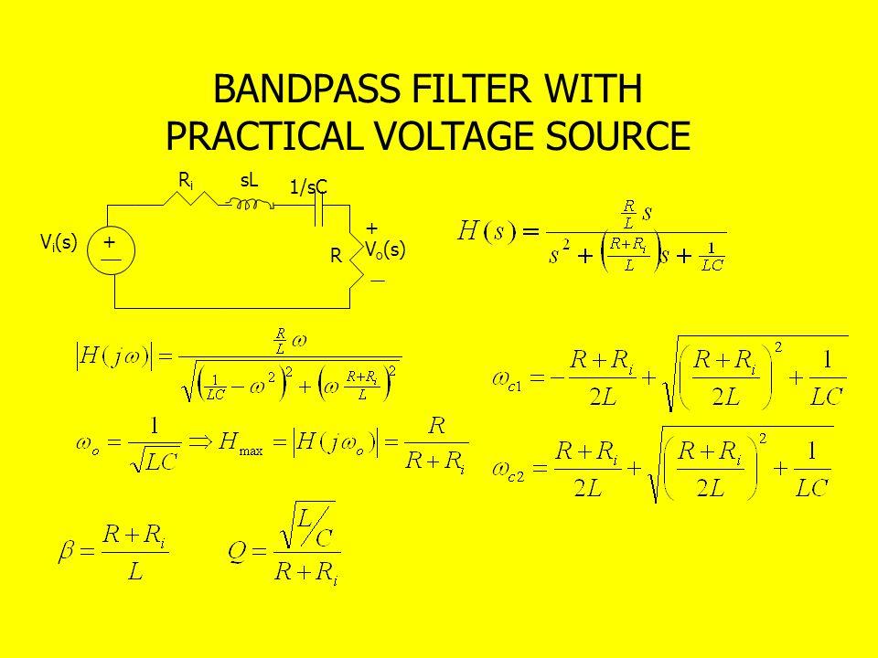 BANDPASS FILTER WITH PRACTICAL VOLTAGE SOURCE + R V i (s) + V o (s) sL 1/sC RiRi