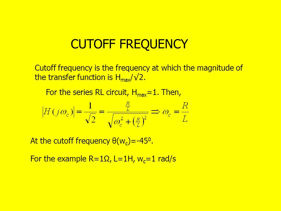 CUTOFF FREQUENCY Cutoff frequency is the frequency at which the magnitude of the transfer function is H max /√2.