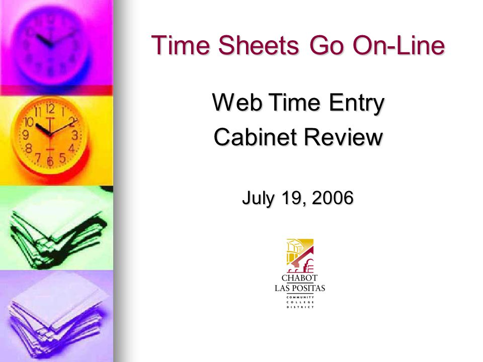 Time Sheets Go On-Line Web Time Entry Cabinet Review July 19, 2006