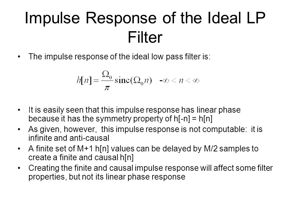 The impulse response of the ideal low pass filter is: It is easily seen that this impulse response has linear phase because it has the symmetry proper
