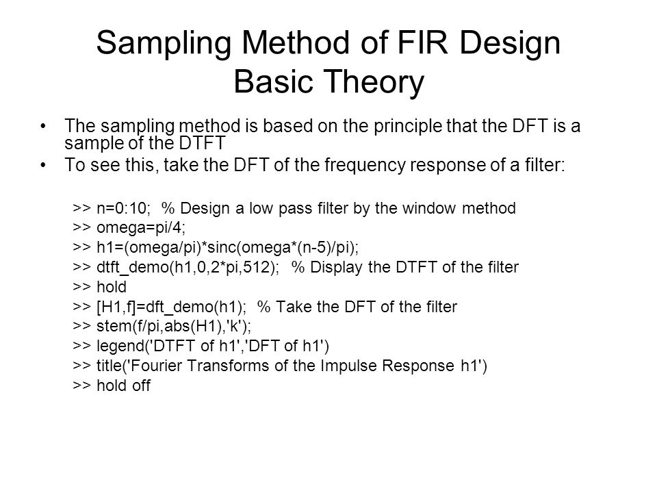 Sampling Method of FIR Design Basic Theory The sampling method is based on the principle that the DFT is a sample of the DTFT To see this, take the DF
