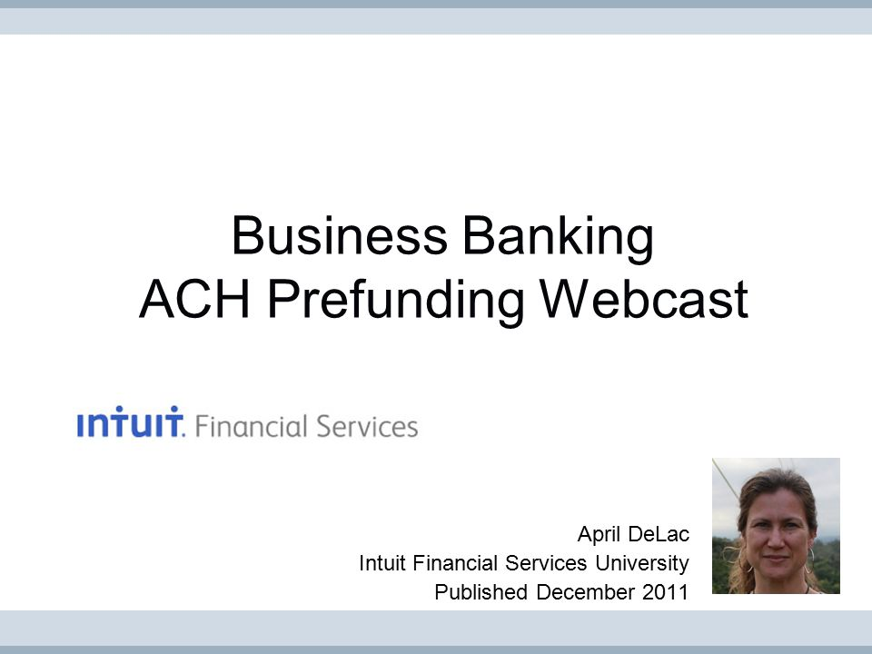 p 2 Business Banking ACH Prefunding webcast © 2011 Intuit Financial Services.