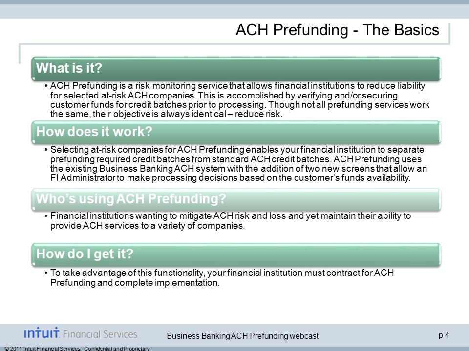 p 4 Business Banking ACH Prefunding webcast © 2011 Intuit Financial Services. Confidential and Proprietary What is it? ACH Prefunding is a risk monito