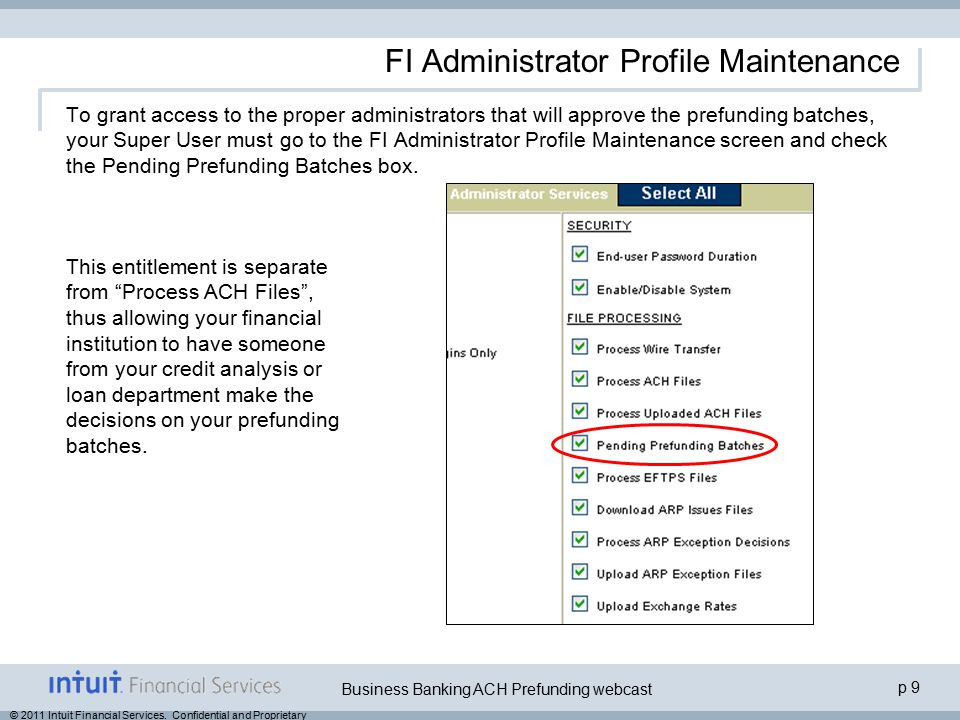 p 9 Business Banking ACH Prefunding webcast © 2011 Intuit Financial Services. Confidential and Proprietary FI Administrator Profile Maintenance To gra