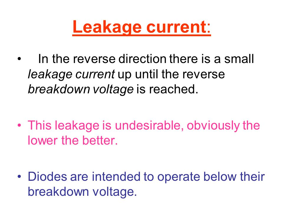 Leakage current: In the reverse direction there is a small leakage current up until the reverse breakdown voltage is reached. This leakage is undesira