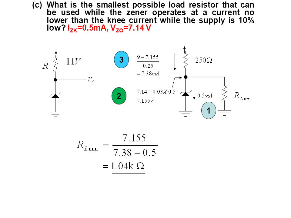 (c)What is the smallest possible load resistor that can be used while the zener operates at a current no lower than the knee current while the supply