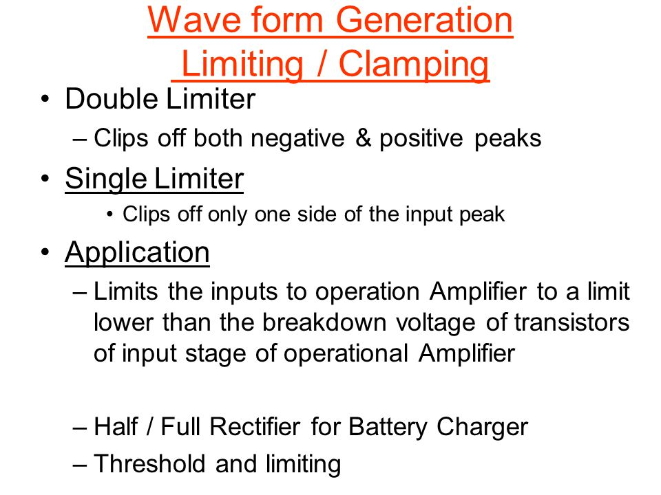 Wave form Generation Limiting / Clamping Double Limiter –Clips off both negative & positive peaks Single Limiter Clips off only one side of the input
