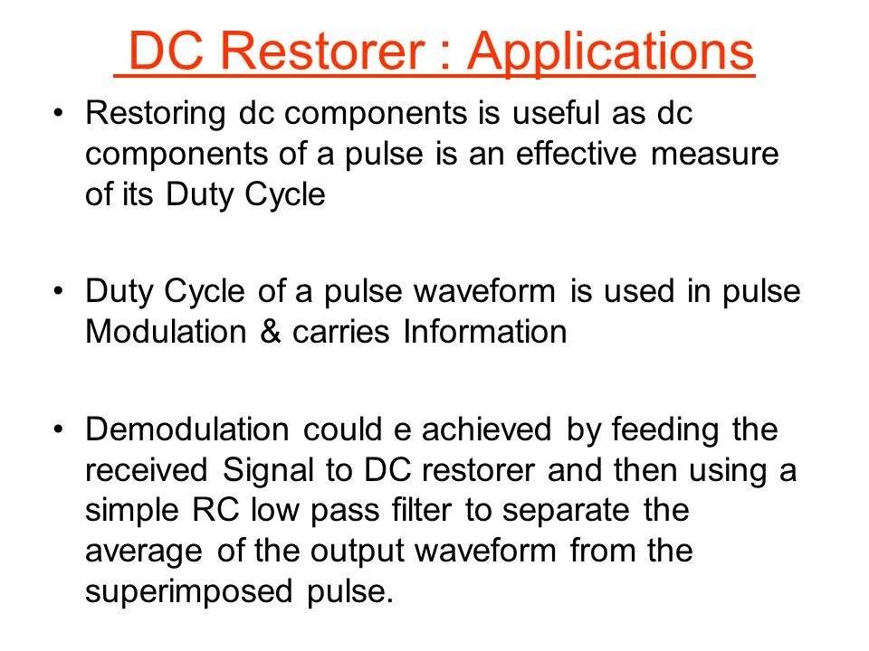 Restoring dc components is useful as dc components of a pulse is an effective measure of its Duty Cycle Duty Cycle of a pulse waveform is used in puls