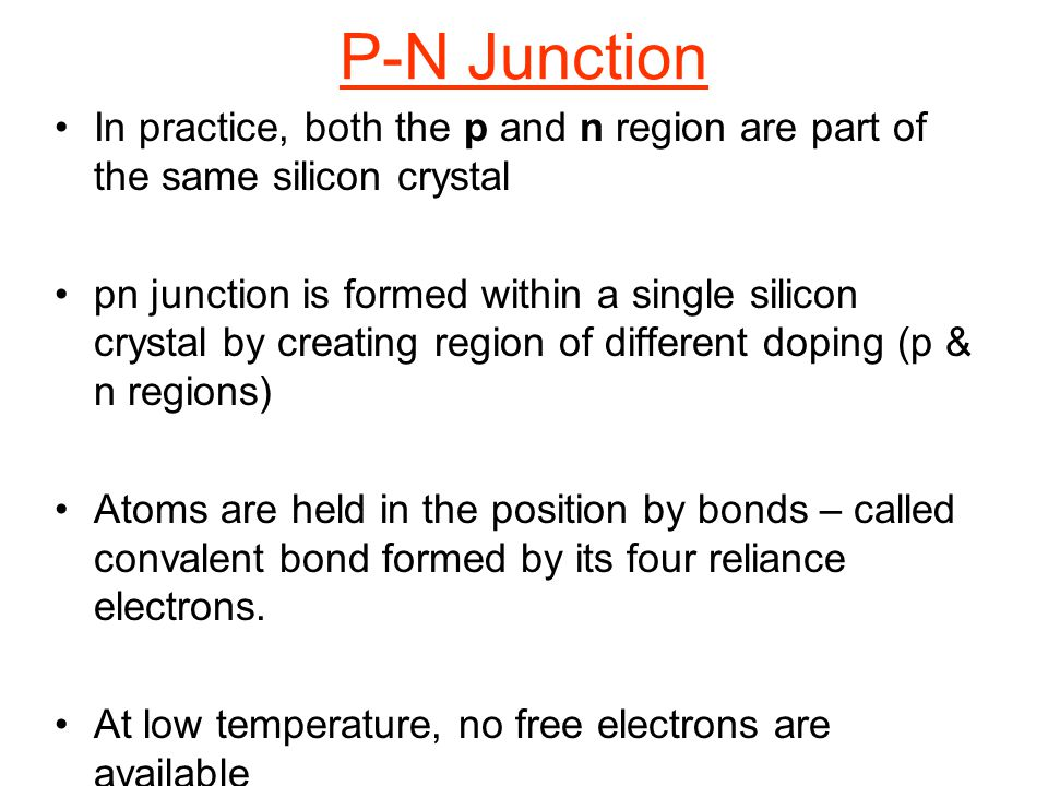 In practice, both the p and n region are part of the same silicon crystal pn junction is formed within a single silicon crystal by creating region of