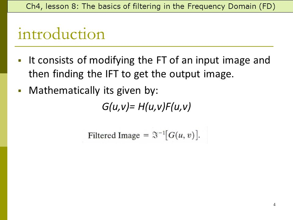 4 introduction  It consists of modifying the FT of an input image and then finding the IFT to get the output image.