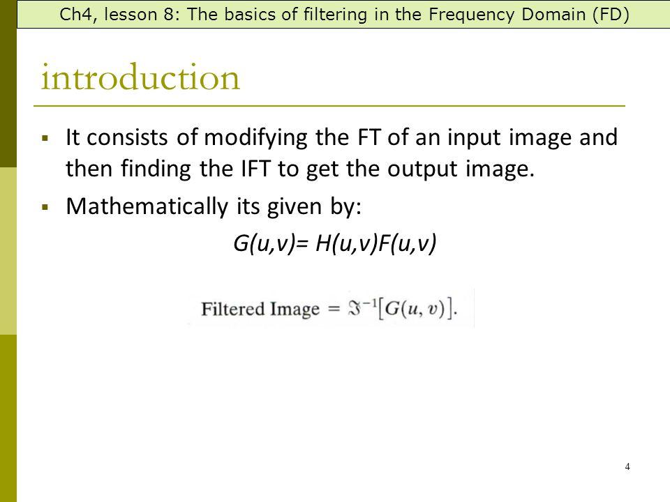 15 Radiustotal image power % 5 92.0 15 94.6 30 96.4 80 98 230 pixels99.5 كل ما كبر نصف قطر الدائرة ( اي D0), كل ما حصلنا على صورة اقرب للاصل دائما منتصف الصورة تحمل اهم المعلومات عنها ( اي معظم معلومات الصورة ), بينما تتوزع التفاصيل Ch4, lesson 11: ILPF