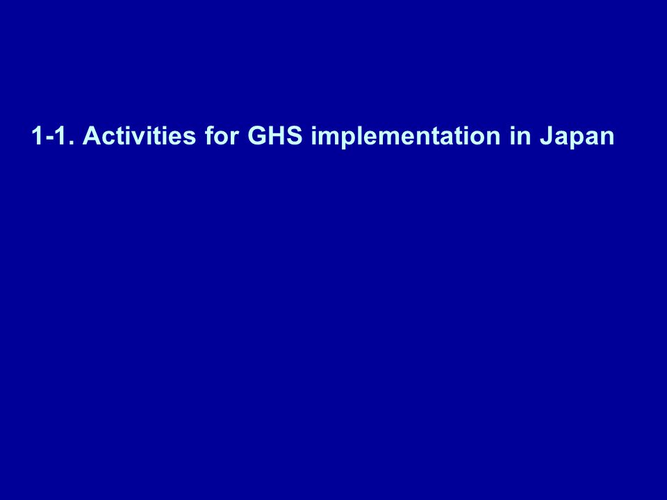 Government Translation of UN Recommendation on GHS Inter-ministerial committee Model Classification of Regulated Chemicals Amendment of Industrial Safety & Health Law (Effective in December, 2006) Preparation & Announcement of Model MSDS Seminars on Preparation of SDS for Mixtures Ministry of Health, Labour & Welfare Revision of MSDS JIS Z 7250-2005 Issue of Labelling JIS Z 7251-2006 JCIA & Japanese Standards Association Guidelines for Classification, Labelling, and Preparation of MSDS JCIA GHS Classification of Products (single substances & mixtures) Companies Industry GHS Classification Manual Technical guidance for Classification Change LabelsRevise MSDS (December, 2005 – June, 2006) (July, 2006) (May, 2005 – June, 2006) (April, 2005) (1 st Ver.