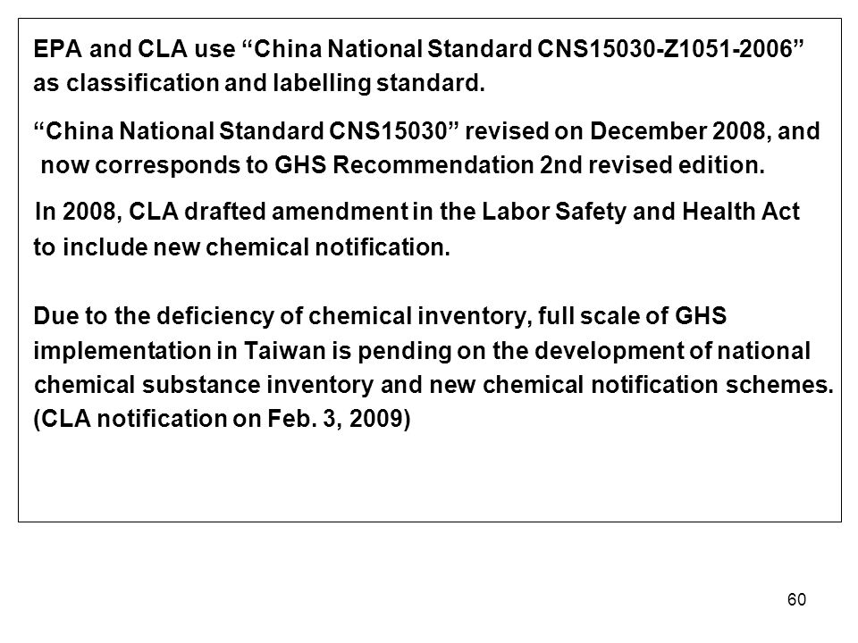 """60 EPA and CLA use """"China National Standard CNS15030-Z1051-2006"""" as classification and labelling standard. """"China National Standard CNS15030"""" revised"""