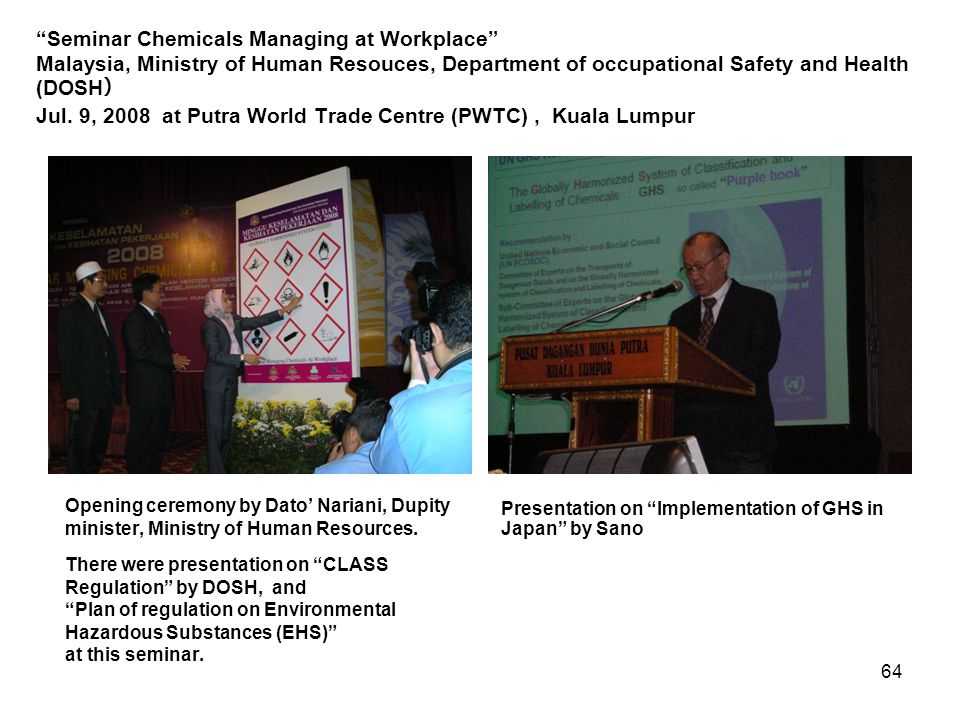 """""""Seminar Chemicals Managing at Workplace"""" Malaysia, Ministry of Human Resouces, Department of occupational Safety and Health (DOSH ) Jul. 9, 2008 at P"""
