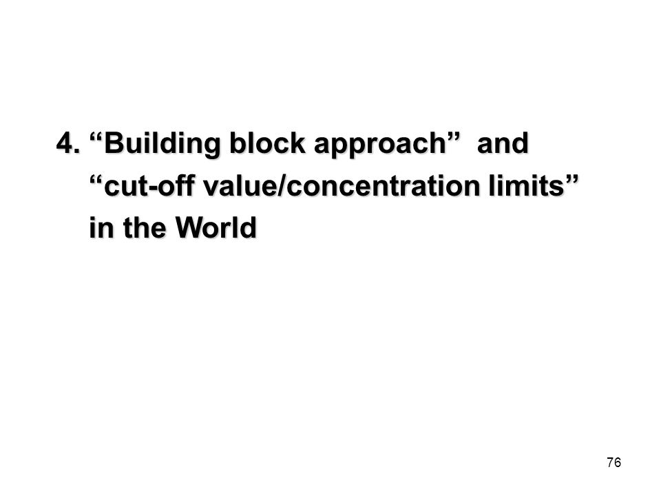 """76 4. """"Building block approach"""" and """"cut-off value/concentration limits"""" """"cut-off value/concentration limits"""" in the World in the World"""