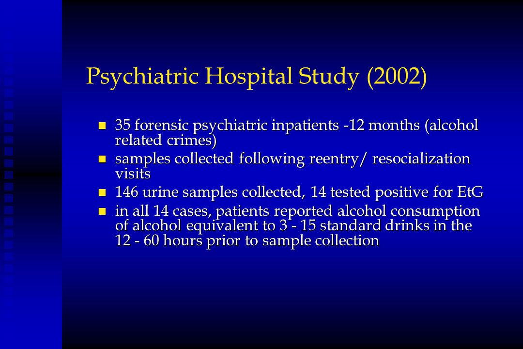 Psychiatric Hospital Study (2002) n 35 forensic psychiatric inpatients -12 months (alcohol related crimes) n samples collected following reentry/ reso
