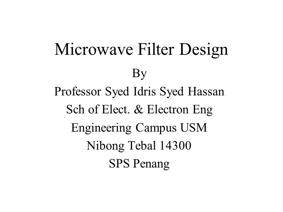 Microwave Filter Design By Professor Syed Idris Syed Hassan Sch of Elect.