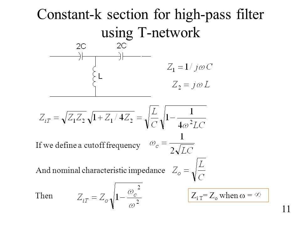 Constant-k section for high-pass filter using T-network 11 If we define a cutoff frequency And nominal characteristic impedance Then Z i T = Z o when  =