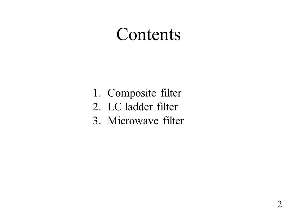 Contents 2 1.Composite filter 2.LC ladder filter 3.Microwave filter