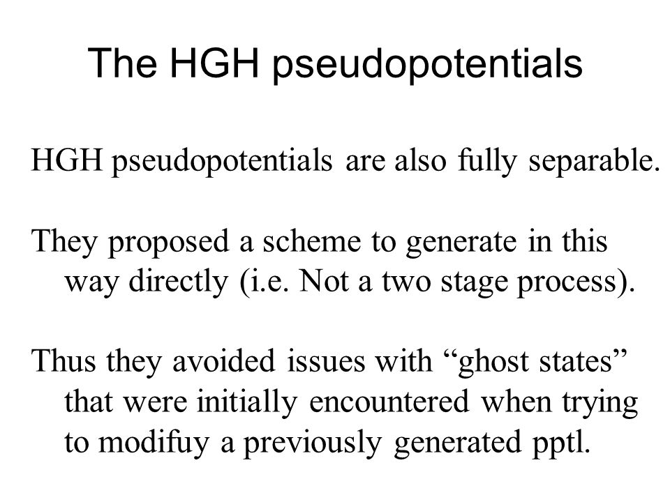 The HGH pseudopotentials HGH pseudopotentials are also fully separable.