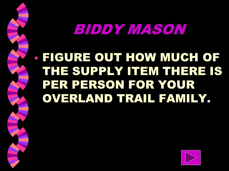 BIDDY MASON w PICK OUT A SUPPLY ITEM, AND DECIDE HOW MUCH OF THAT ITEM YOU HAVE AT THE TIME YOU MEET THIS FAMILY. w PICK A REASONALBE AMOUT THAT WILL