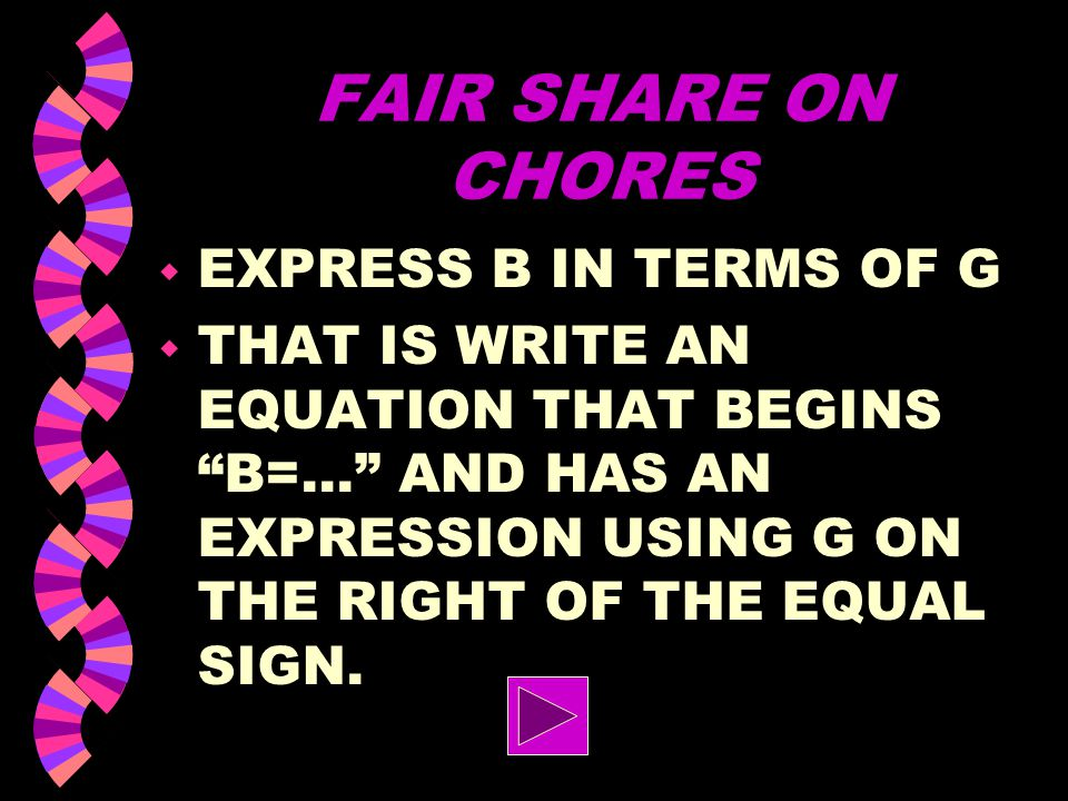 FAIR SHARE ON CHORES w LET G REPRESENT THE LENGTH OF EACH GIRLS SHIFT AND B REPRESENT EACH BOY'S. w WRITE AN EQUATION EXPRESSING THE FACT THAT THE TOT