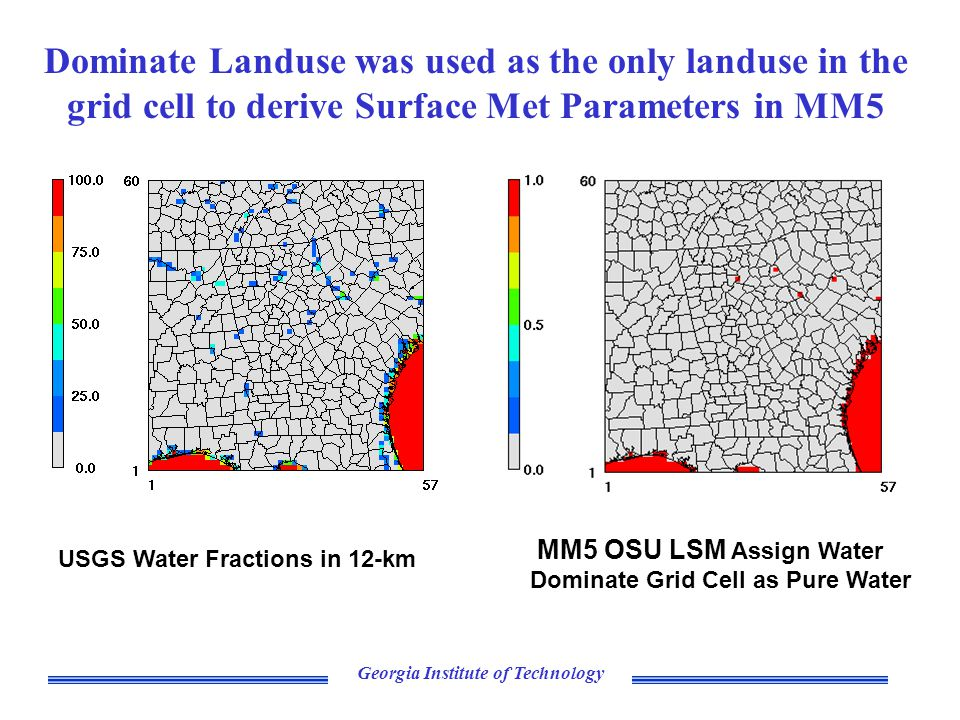 Georgia Institute of Technology Dominate Landuse was used as the only landuse in the grid cell to derive Surface Met Parameters in MM5 MM5 OSU LSM Assign Water Dominate Grid Cell as Pure Water USGS Water Fractions in 12-km