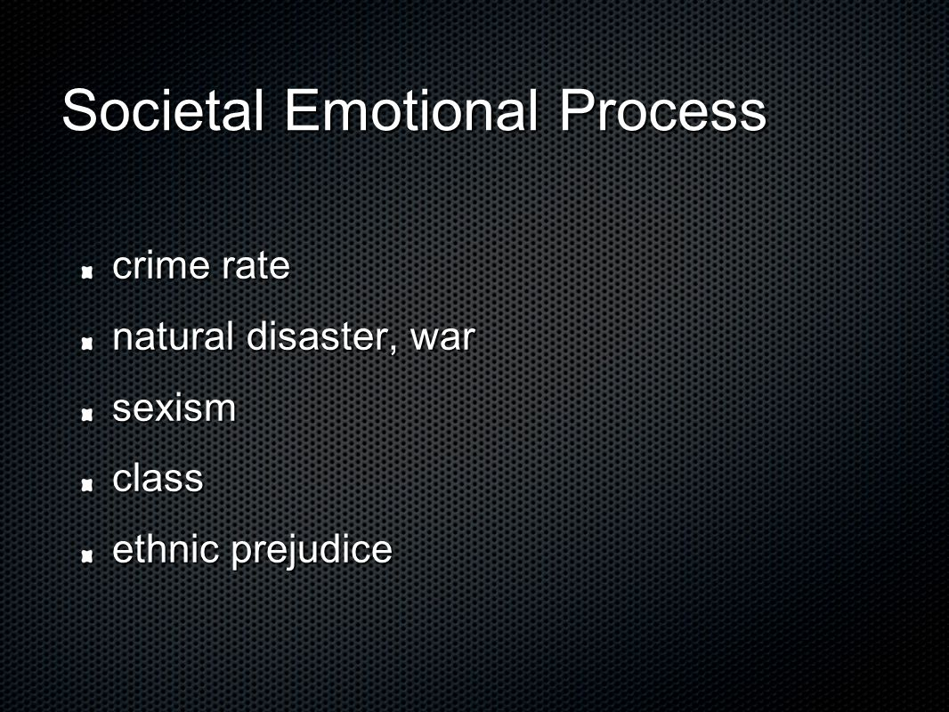 Societal Emotional Process crime rate natural disaster, war sexismclass ethnic prejudice