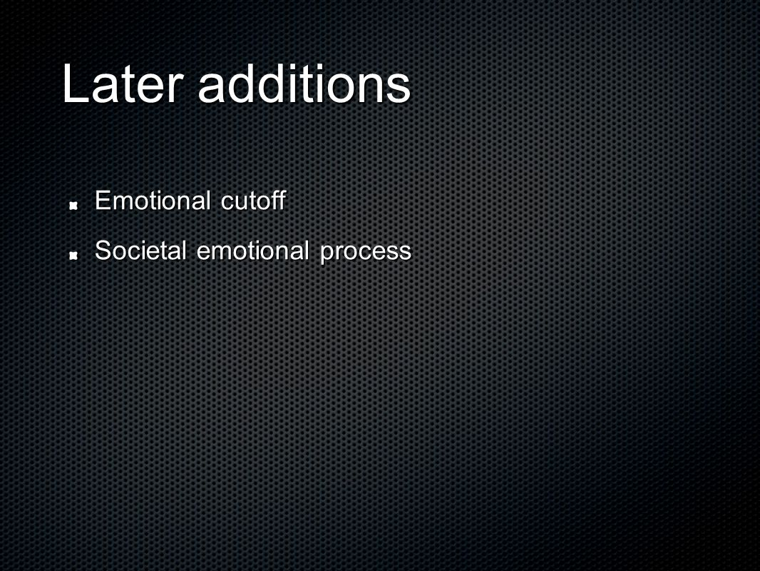 Later additions Emotional cutoff Societal emotional process