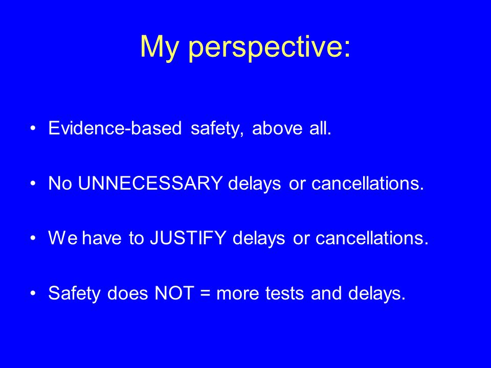 My perspective: Evidence-based safety, above all. No UNNECESSARY delays or cancellations.