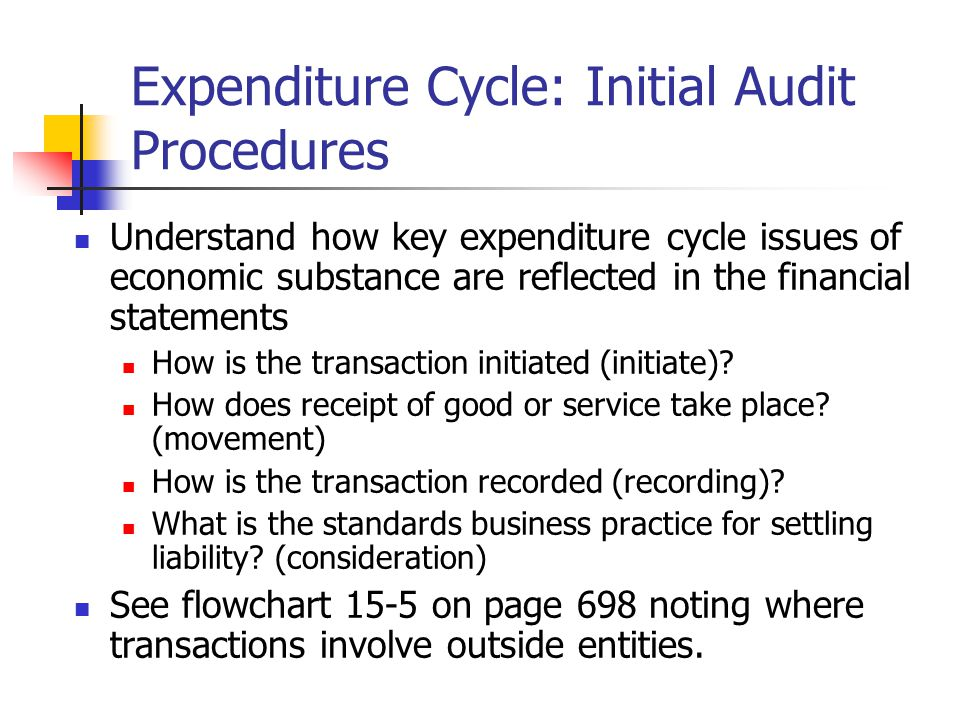 Accounts Payable: Standard Substantive Tests Analytical Procedures Liquidity ratios look too good Significant change in accounts payable turn days Understand the company's ability to generate cash flow from operations Is accounts payable growing at about the same pace as inventory growth?